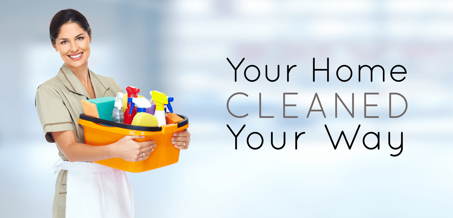 Your Home Cleaned Your Way